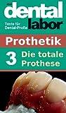 Die totale Prothese (das dental labor Fachtexte 6)