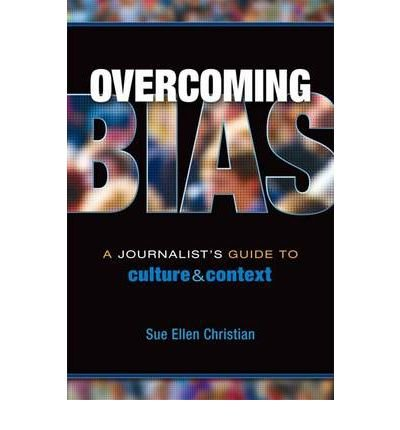 Overcoming Bias A Journalist's Guide to Culture & Context by Christian, Sue Ellen ( AUTHOR ) Jan-01-2012 Paperback