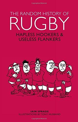 Random History of Rugby: Hapless Hookers & Useless Flankers by Iain Spragg (2015-08-01)
