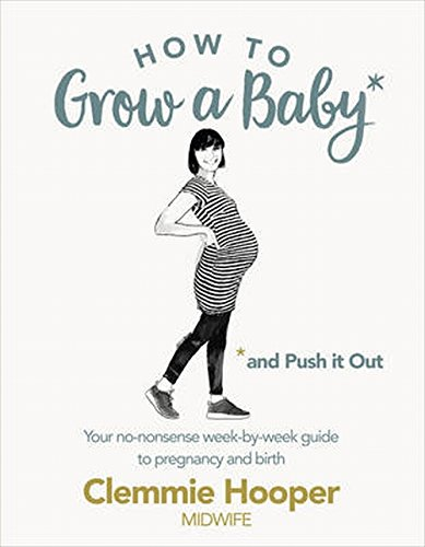 how-to-grow-a-baby-and-push-it-out-your-no-nonsense-guide-to-pregnancy-and-birth