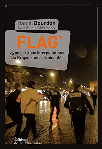 Flag. 25 ans et 7000 interpellations à la Brigade