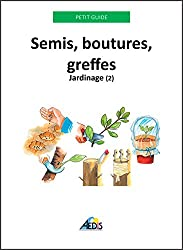 Semis, boutures, greffes: Jardinage (2) (Petit guide t. 171)
