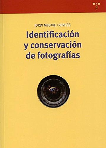 Identificación Y Conservación De Fotografías (Biblioteconomía y Administración cultural) por Jordi Mestre i Vergés