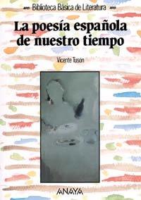 La poesía española de nuestro tiempo: La Poesia Espanola De Nuestro Tiempo (Literatura - Biblioteca Básica De Literatura - Serie «General»)