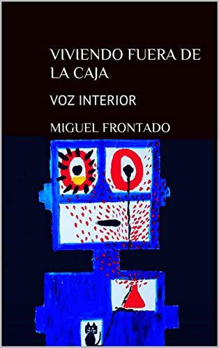 VIVIENDO FUERA DE LA CAJA: VOZ INTERIOR eBook: FRONTADO, Miguel ...