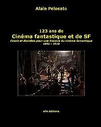 123 ans de cinéma fantastique et de SF: Essais et données pour une histoire du cinéma fantastique  1895 - 2019