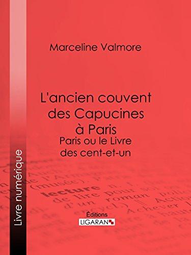 L'ancien couvent des Capucines à Paris - Souvenirs de l'atelier d'un peintre: Paris ou le Livre des cent-et-un par Marceline Valmore
