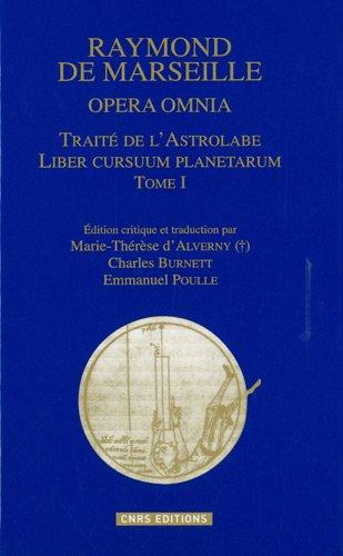 Opéra omnia T 1 Traité de l'astrolabe-Liber cursuum planetarum