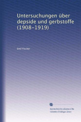 Untersuchungen über depside und gerbstoffe (1908-1919) (German Edition)