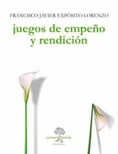 Juegos de empeño y rendición (Las Hespérides nº 6) por Francisco Javier Exposito Lorenzo