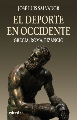 El deporte en Occidente/ The Sport of the West: Grecia, Roma, Bizancio (Historia, Serie Mayor)