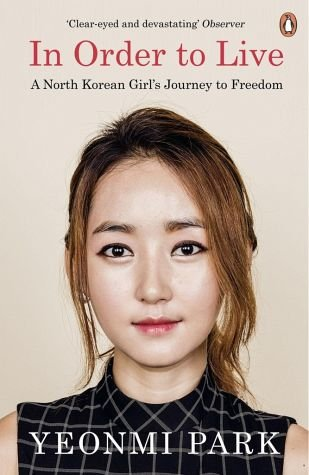 [(In Order to Live : A North Korean Girl's Journey to Freedom)] [Author: Yeonmi Park] published on (July, 2016)