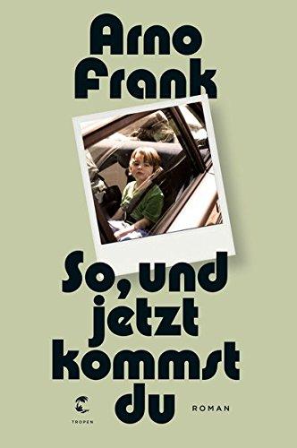 Buchseite und Rezensionen zu 'So, und jetzt kommst du: Roman' von Arno Frank