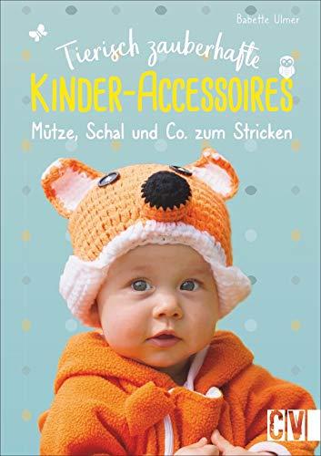 Tierisch zauberhafte Kinder-Accessoires. Mütze, Schal & Co. zum Stricken. Mit kreativen Applikationen wird jedes Accessoire ein Hingucker. -