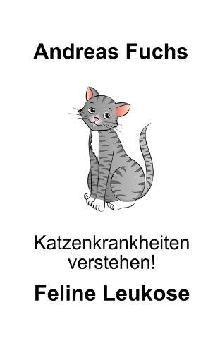 Katzenkrankheiten verstehen! Feline Leukose (1. Band Tierkrankheiten verstehen!)