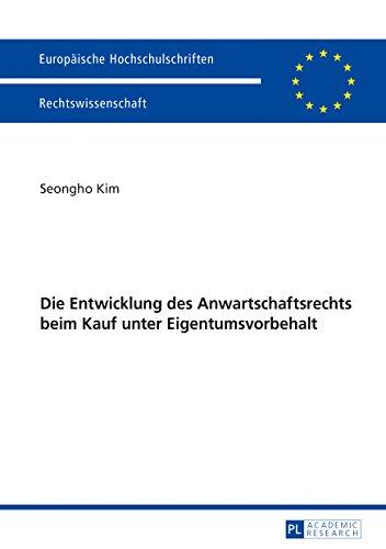 Die Entwicklung des Anwartschaftsrechts beim Kauf unter Eigentumsvorbehalt (Europäische Hochschulschriften / European University Studies / ... / Series 2: Law / Série 2: Droit, Band 5968)
