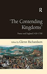 The Contending Kingdoms: France and England 1420-1700