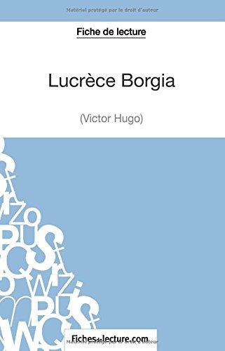 Lucrèce Borgia de Victor Hugo (Fiche de lecture): Analyse Complète De L'oeuvre