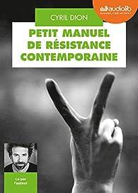 Petit manuel de résistance contemporaine par Cyril Dion