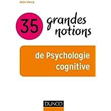 35 grandes notions de psychologie cognitive