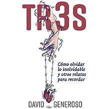 TR3S: Cómo olvidar lo inolvidable y otros relatos para recordar