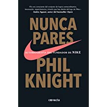 Nunca Te Pares: Autobiografía del Fundador de Nike / Shoe Dog: A Memoir by the Creator of Nike