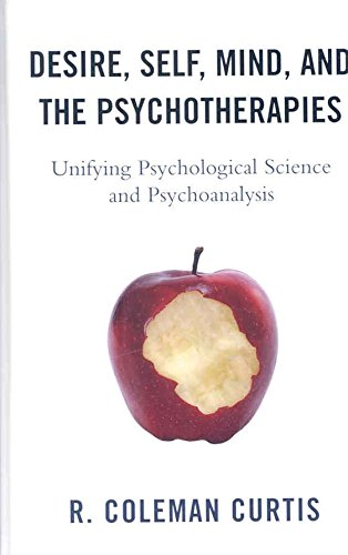[(Desire, Self, Mind, and the Psychotherapies : Unifying Psychological Science and Psychoanalysis)] [By (author) R. Coleman Curtis] published on (September, 2008)
