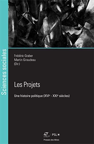 Les Projets: Une histoire politique (XVIe - XXIesiècles) par Martin Gireaudeau