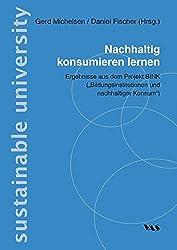 """Nachhaltig konsumieren lernen: Ergebnisse aus dem Projekt BINK (""""Bildungsinstitutionen nachhaltiger Konsum"""") (Innovationen in den Hochschulen - Nachhaltige Entwicklung)"""