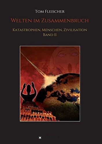 Welten im Zusammenbruch: Katastrophen, Menschen, Zivilisation. Band II