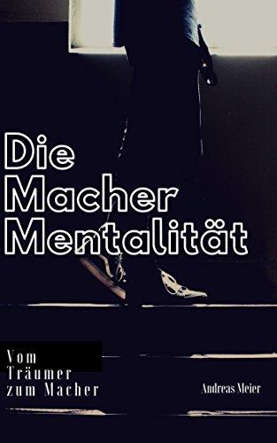 Die Macher-Mentalität: Vom Träumer zum Macher