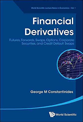 [(Financial Derivatives : Futures, Forwards, Swaps, Options, Corporate Securities, and Credit Default Swaps)] [By (author) George M. Constantinides] published on (February, 2015)