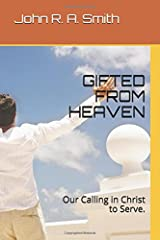 GIFTED FROM HEAVEN: Our Calling in Christ to Serve. Paperback