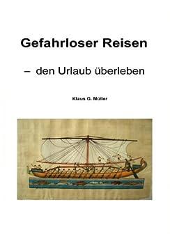 Gefahrloser Reisen - Den Urlaub Uberleben von [Müller, Dr. Klaus G.]