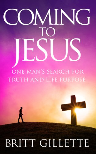 Coming To Jesus: One Man's Search for Truth and Life Purpose (English Edition)