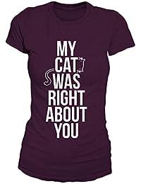 My Cat Was Right About You Komisch Pet T-Shirt Damen
