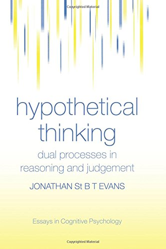 Hypothetical Thinking: Dual Processes in Reasoning and Judgement (Essays in Cognitive Psychology)