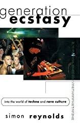 Generation Ecstasy: Into the World of Techno and Rave Culture by Simon Reynolds (2016-02-01)