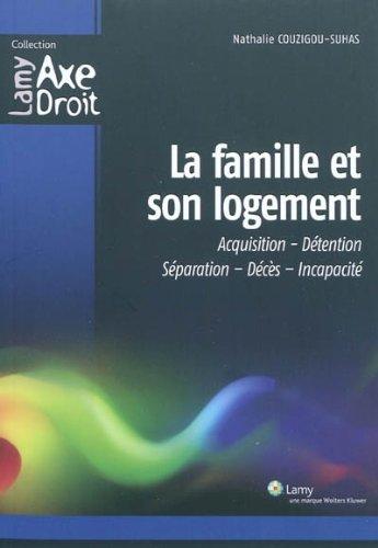 La famille et son logement : Acquisition-Détention-Séparation-Décès-Incapacité