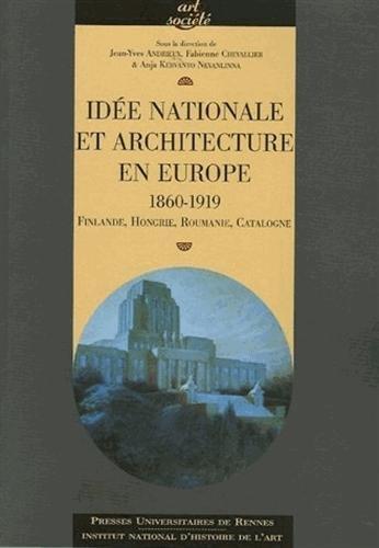 Idée nationale et architecture en Europe 1860-1919 : Finlande, Hongrie, Roumanie, Catalogne