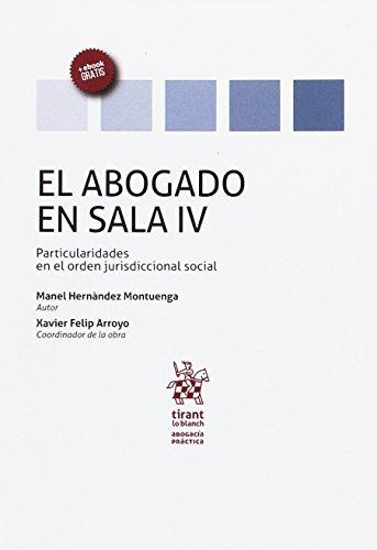 El Abogado en Sala Volumen IV Particularidades en el Orden Jurisdiccional Social (Abogacía práctica)