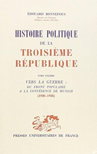Histoire politique de la troisième République, tome 6 : Vers la guerre, du Front populaire à la conférence de Munich : 1936-1938