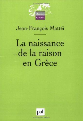 La naissance de la raison en Grèce par Jean-François Mattéi