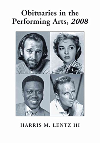 [Obituaries in the Performing Arts 2008: Film, Television, Radio, Theatre, Dance, Music, Cartoons and Pop Culture] (By: Harris M. Lentz) [published: June, 2009]