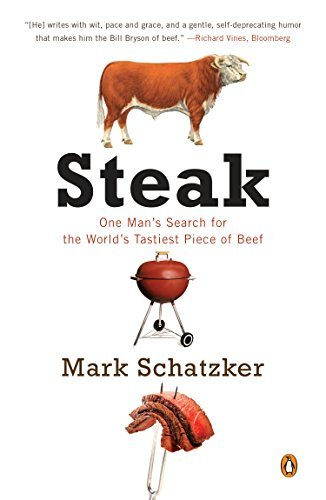 Steak: One Man's Search for the World's Tastiest Piece of Beef by Mark Schatzker (2011-04-26)
