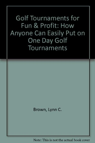 Golf Tournaments for Fun & Profit: How Anyone Can Easily Put on One Day Golf Tournaments por Lynn C. Brown