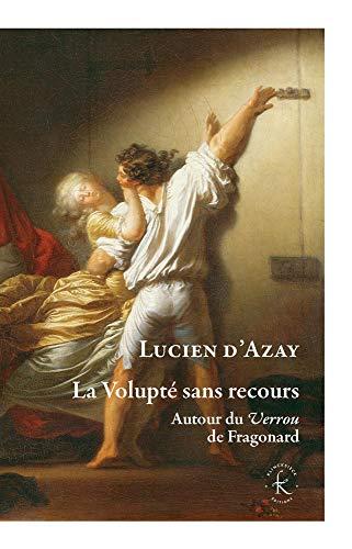 La volupté sans recours : Autour du Verrou de Fragonard