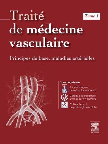 Trait de mdecine vasculaire. Tome 1: Principes de base, maladies artrielles