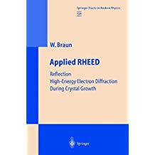 Applied RHEED: Reflection High-Energy Electron Diffraction During Crystal Growth (Springer Tracts in Modern Physics)