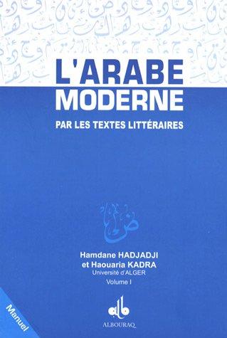 Arabe Moderne par les Textes Litteraires, (l') - Manuel Vol I